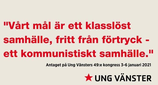 Ung Vänster har slagit fast detta. Vårt mål är ett klasslöst samhälle, fritt från förtryck - ett kommunistiskt samhälle.